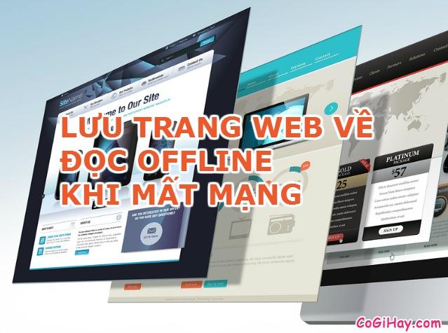 Cách lưu trang web về đọc offline khi không có mạng