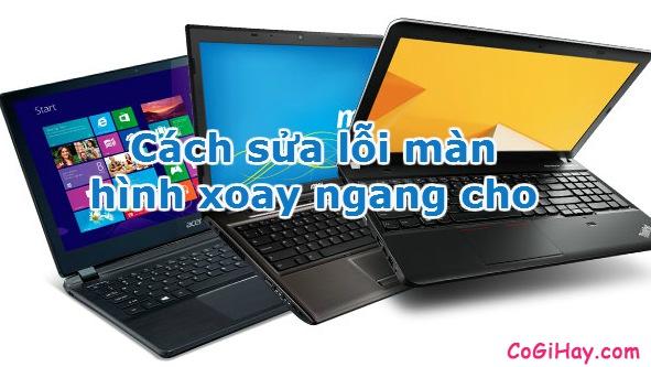 Hình 1 Cách sửa lỗi màn hình xoay ngang cho Laptop