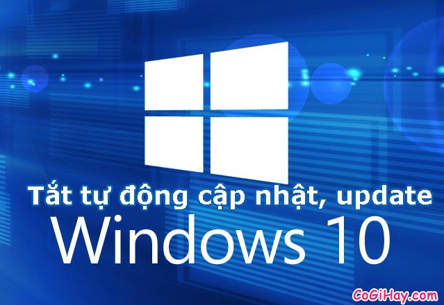 Tắt không cho Windows 10 tự cập nhật, tắt update
