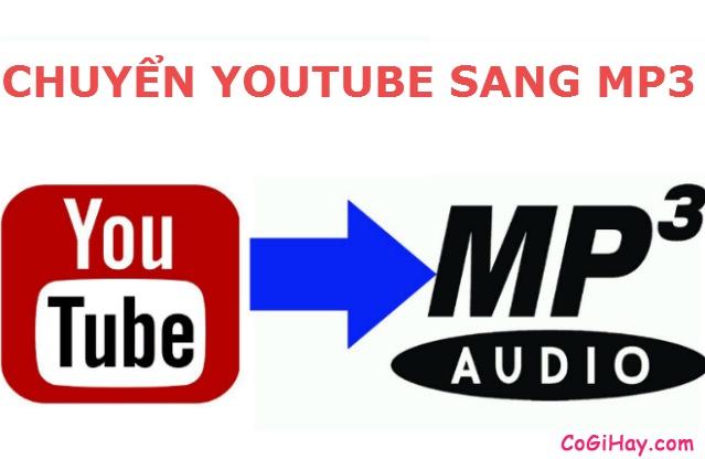 Cách chuyển, tách Video YouTube sang nhạc MP3
