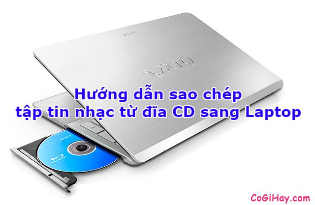 Cách sao chép nhạc từ đĩa CD/DVD sang máy tính