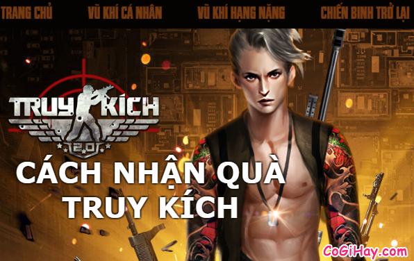 Cách nhận quà game Truy Kích trên TruyKich.net.vn