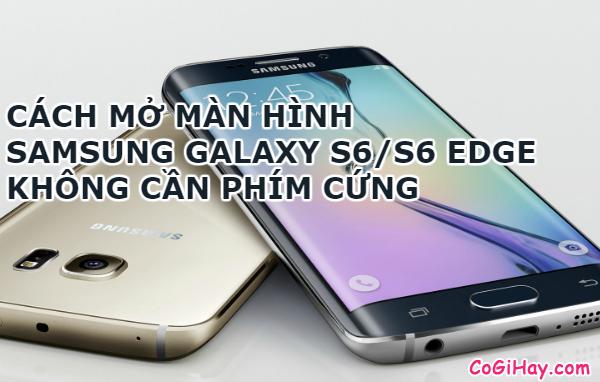 Mở màn hình Samsung Galaxy S6 Edge không cần phím cứng
