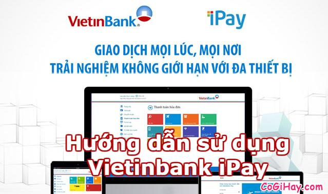 Cách sử dụng Vietinbank iPay – Chuyển tiền với Vietinbank iPay
