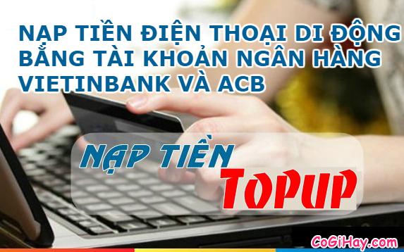 Cách Nạp Tiền Điện Thoại Từ Vietinbank iPay Và ACB Online