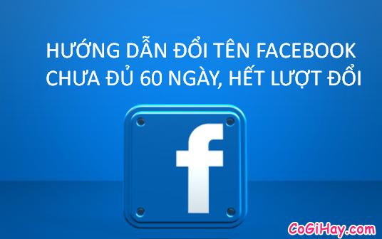 Đổi tên Facebook chưa đủ 60 ngày, lấy lại tên facebook cũ