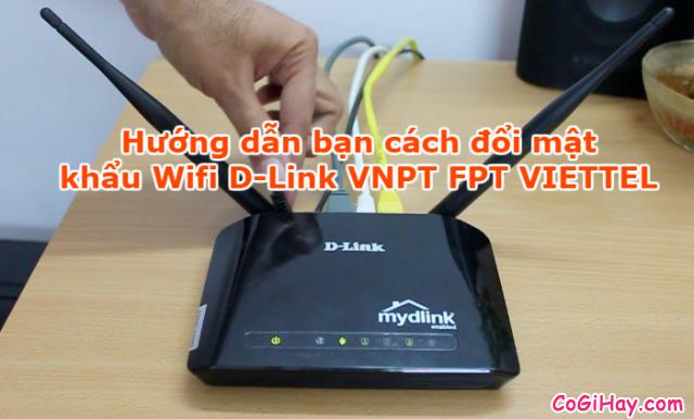 Hướng dẫn mọi người cách đổi mật khẩu Wifi D-Link VNPT FPT VIETTEL + Hình 1