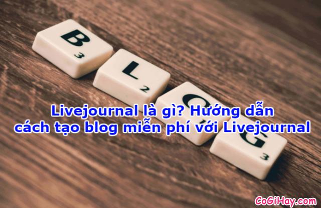 Livejournal là gì? Cách tạo blog miễn phí với Livejournal