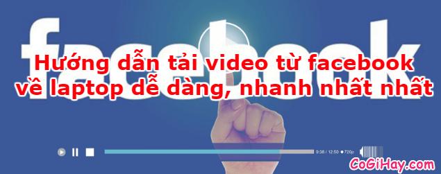 Hướng dẫn tải video từ Facebook về máy nhanh nhất