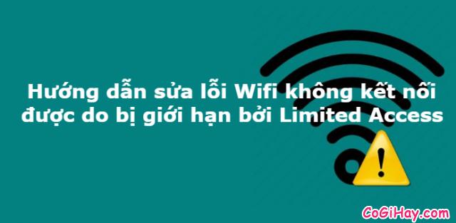 Cách sửa lỗi Wifi bị Limited trên Laptop