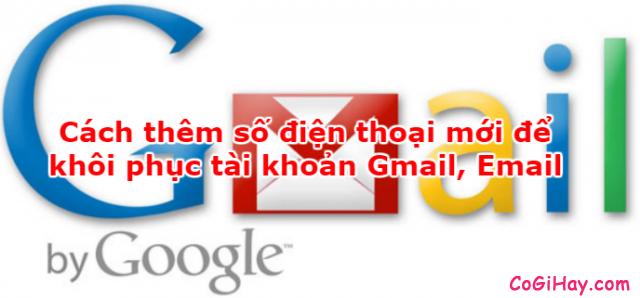 Cách thêm số điện thoại mới cho Gmail để khôi phục tài khoản