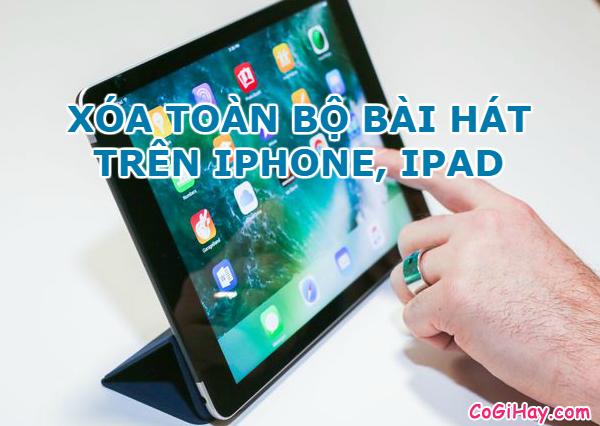 Hướng dẫn xóa toàn bộ bài hát cho iPhone, iPad