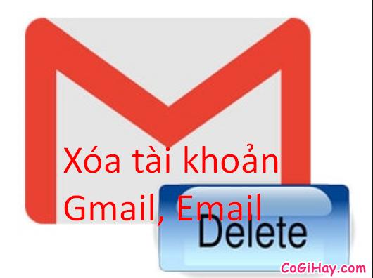 Các bước để xóa tài khoản Gmail khi không sử dụng nữa