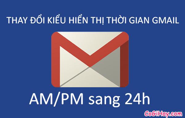 Cách hiển thị thời gian 24h cho Gmail Inbox