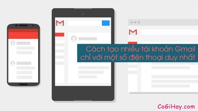 Cách dùng 1 số điện thoại tạo nhiều tài khoản Gmail