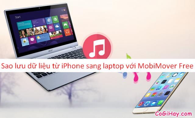 Copy dữ liệu từ iPhone, iPad sang Laptop với MobiMover Free