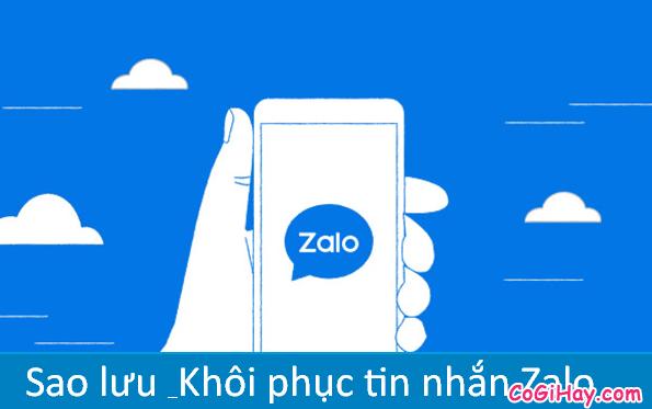 Sao lưu và khôi phục tin nhắn Zalo khi đổi điện thoại