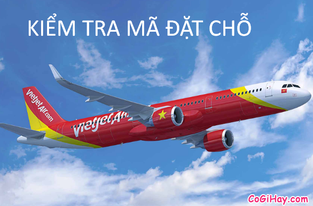 Cách kiểm tra mã đặt chỗ vé máy bay Vietjet Air
