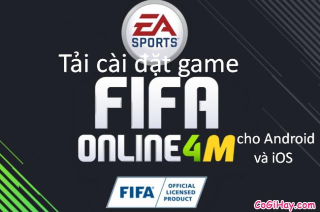 Tải cài đặt game FIFA Online 4 cho điện thoại iOS và Android