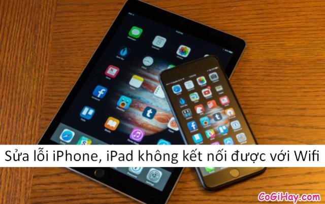 Sửa lỗi điện thoại iPhone, iPad không kết nối được với Wifi