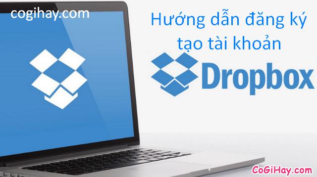 Hướng dẫn đăng ký tạo tài khoản Dropbox cho người mới