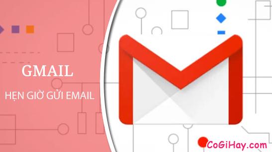 Cách sử dụng tính năng hẹn ngày, giờ gửi Email trên Gmail + Hình 2