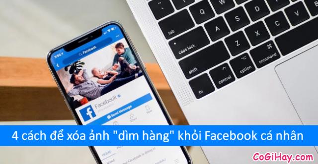 """Các cách xóa ảnh """"dìm hàng"""" khỏi Facebook cá nhân"""