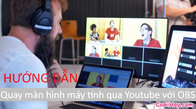 Hướng dẫn quay màn hình máy tính qua Youtube với OBS Studio