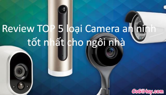 Review TOP 5 loại Camera an ninh không dây tốt nhất cho ngôi nhà