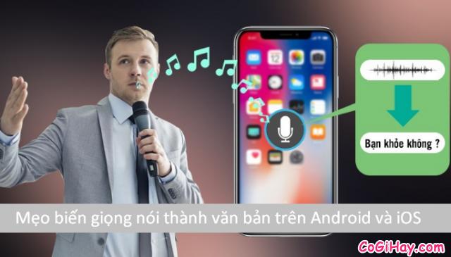 Mách bạn cách biến giọng nói thành văn bản trên Android và iOS