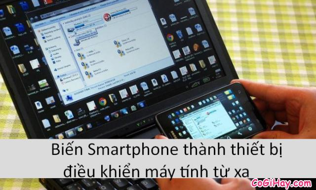 Mẹo biến Smartphone thành điều khiển máy tính từ xa chuyên nghiệp