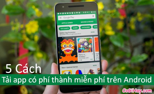 Cách Download Free ứng dụng phải trả tiền trên điện thoại Android + Hình 1