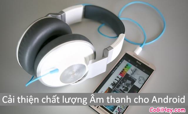 8 Cách cải thiện chất lượng Âm thanh cho điện thoại Android