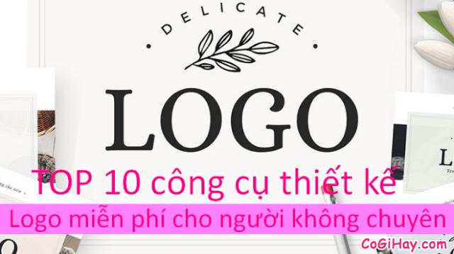 TOP 10 công cụ thiết kế LOGO miễn phí cho người không chuyên