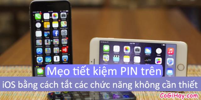 Mẹo tiết kiệm PIN trên iOS bằng cách tắt các chức năng không cần thiết