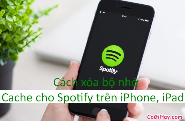 Hướng dẫn xóa bộ nhớ Cache cho Spotify trên iPhone, iPad