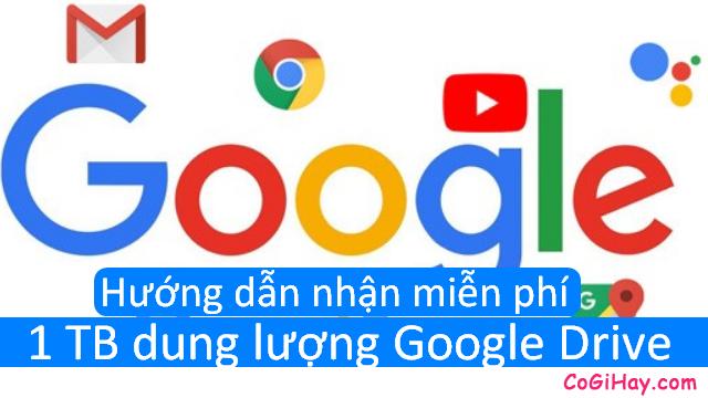 Hướng dẫn nhận miễn phí 1TB dung lượng Google Drive