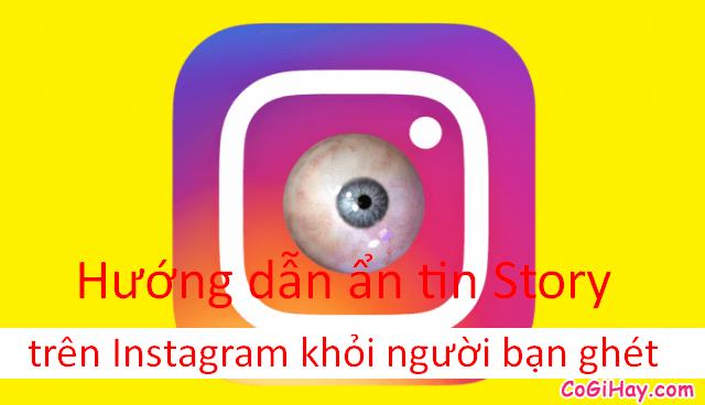 Hướng dẫn ẩn tin Story trên Instagram khỏi người bạn ghét