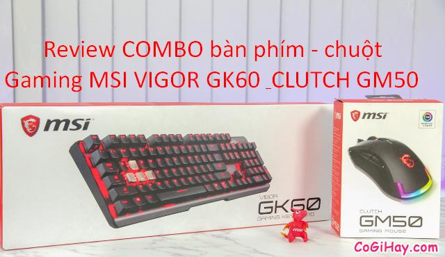 Review COMBO bàn phím – chuột Gaming MSI VIGOR GK60 & CLUTCH GM50