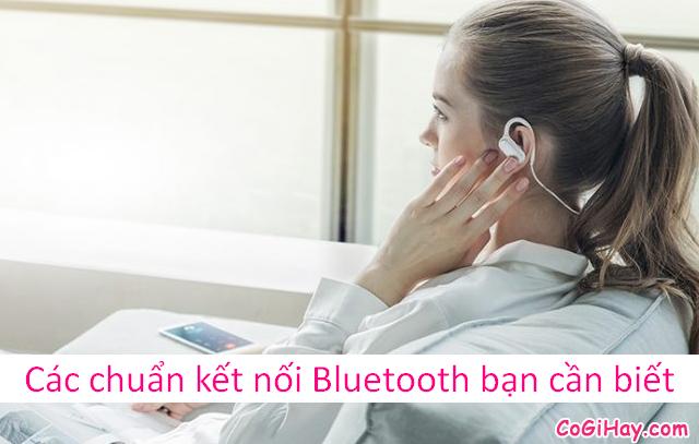 Các chuẩn kết nối Bluetooth bạn cần biết