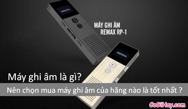 Máy ghi âm là gì? Nên chọn mua máy ghi âm của hãng nào là tốt nhất ?