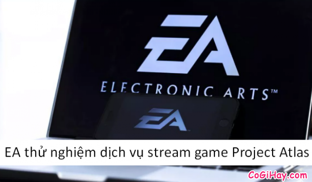 NPH game Electronic Arts thử nghiệm dịch vụ stream game Project Atlas
