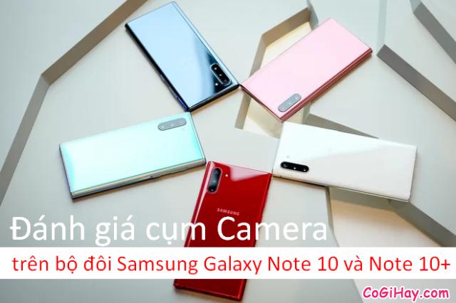 Đánh giá cụm camera trên bộ đôi Samsung Galaxy Note 10 và Note 10+