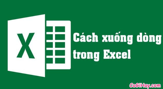 Cách Xuống dòng - Ngắt dòng trong Microsoft Excel + Hình 1
