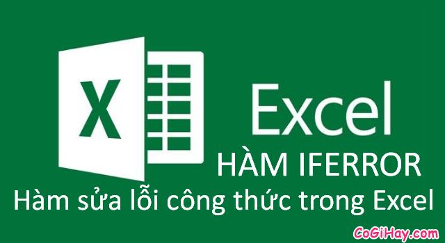 Thông tin về Hàm IFERROR – Hàm kiểm tra lỗi công thức trong Excel