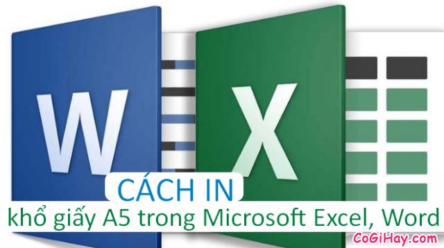 Hướng dẫn bạn cách in khổ giấy A5 trong Microsoft Excel, Word