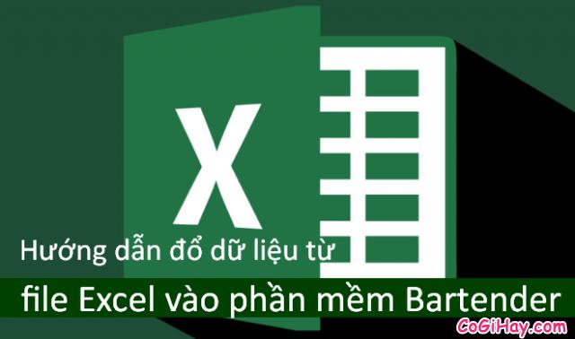 Hướng dẫn kết nối phần mềm Bartender với Bảng tính Excel