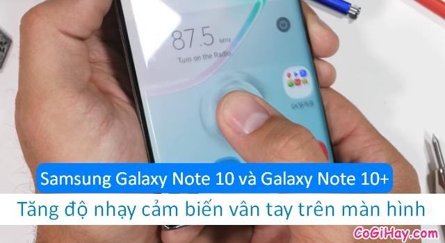 Cách tăng độ nhạy cảm biến vân tay trên màn hình Note 10/Note 10+