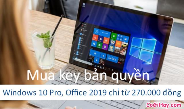 Chỉ với 270.000 đồng: Có thể mua Windows 10 Pro, Office 2019 bản quyền