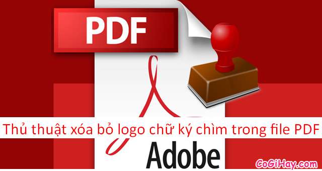 Thủ thuật xóa bỏ logo chữ ký chìm trong tệp tin PDF